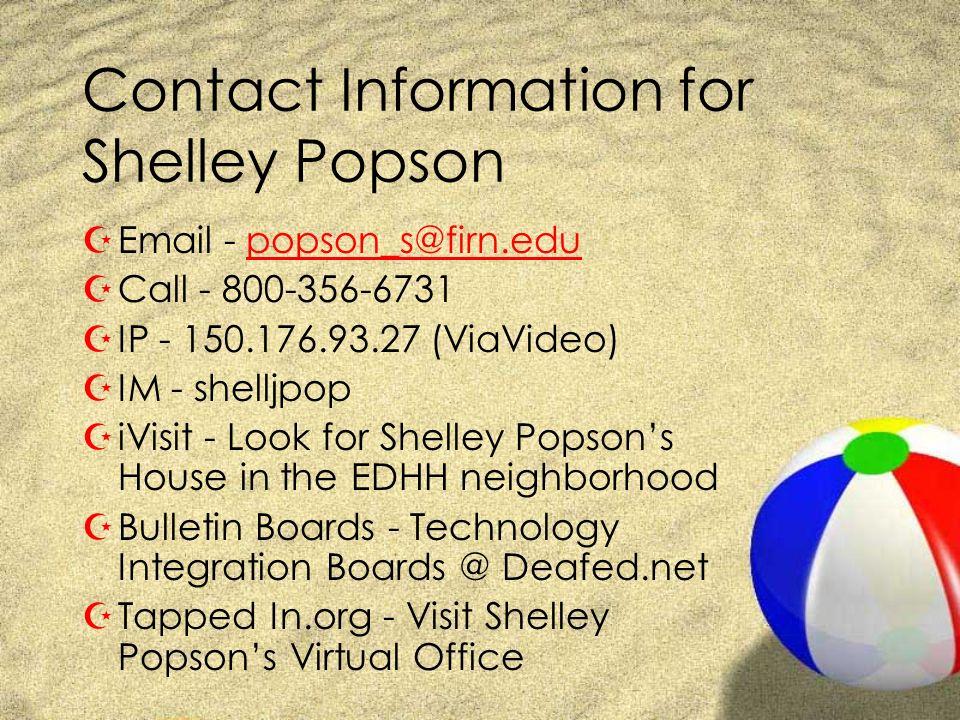 Contact Information for Shelley Popson ZEmail - popson_s@firn.edupopson_s@firn.edu ZCall - 800-356-6731 ZIP - 150.176.93.27 (ViaVideo) ZIM - shelljpop