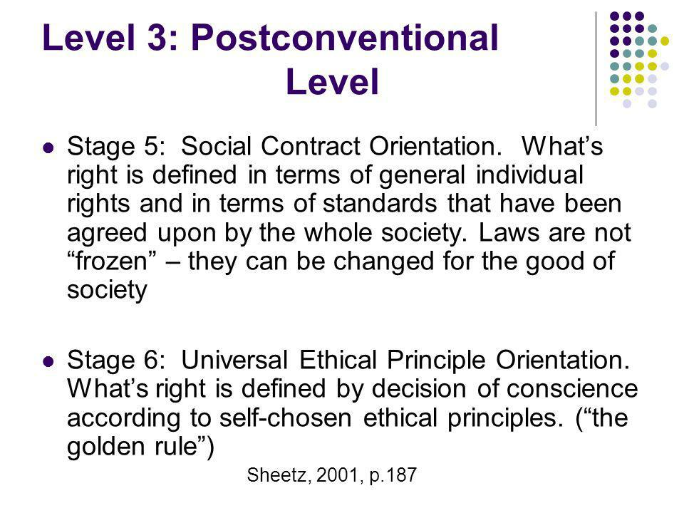 Level 3: Postconventional Level Stage 5: Social Contract Orientation. Whats right is defined in terms of general individual rights and in terms of sta
