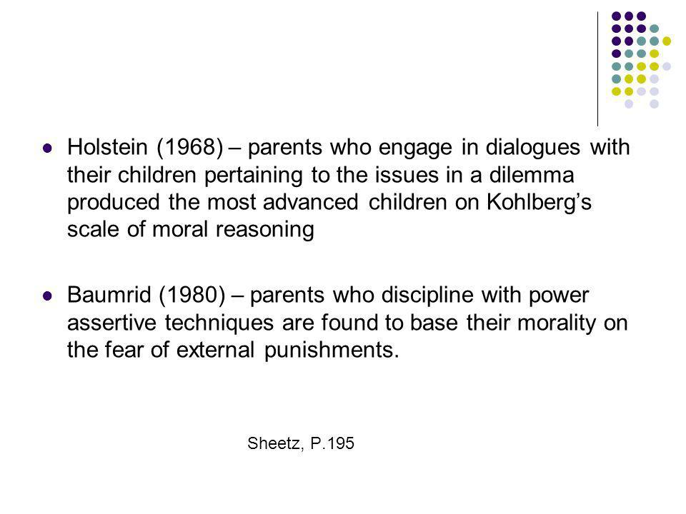 Holstein (1968) – parents who engage in dialogues with their children pertaining to the issues in a dilemma produced the most advanced children on Koh