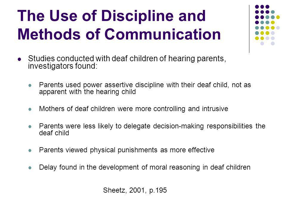 The Use of Discipline and Methods of Communication Studies conducted with deaf children of hearing parents, investigators found: Parents used power as