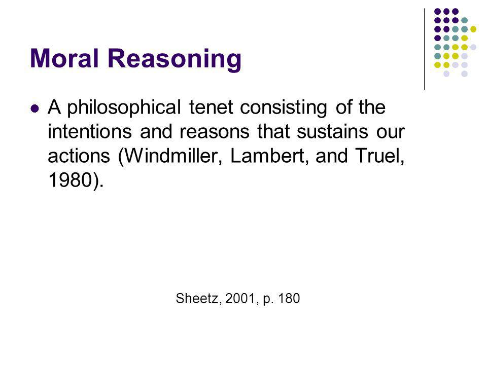Moral Reasoning A philosophical tenet consisting of the intentions and reasons that sustains our actions (Windmiller, Lambert, and Truel, 1980). Sheet