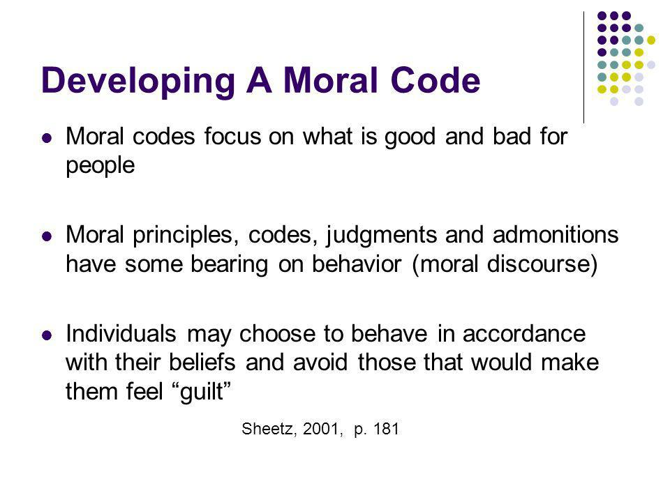 Developing A Moral Code Moral codes focus on what is good and bad for people Moral principles, codes, judgments and admonitions have some bearing on b