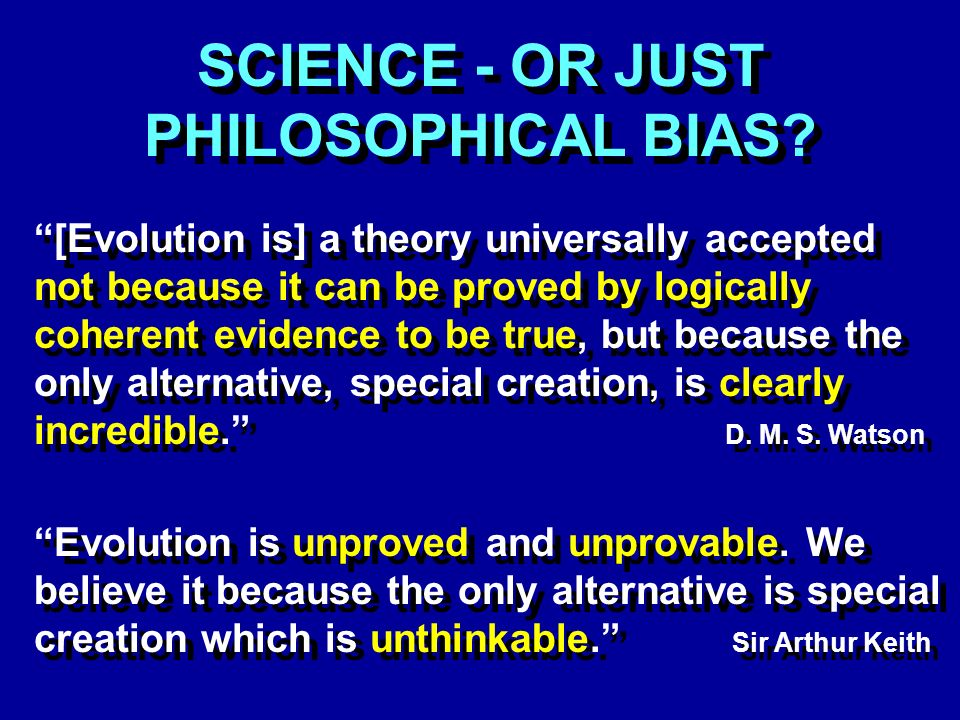 SCIENCE - OR JUST PHILOSOPHICAL BIAS.