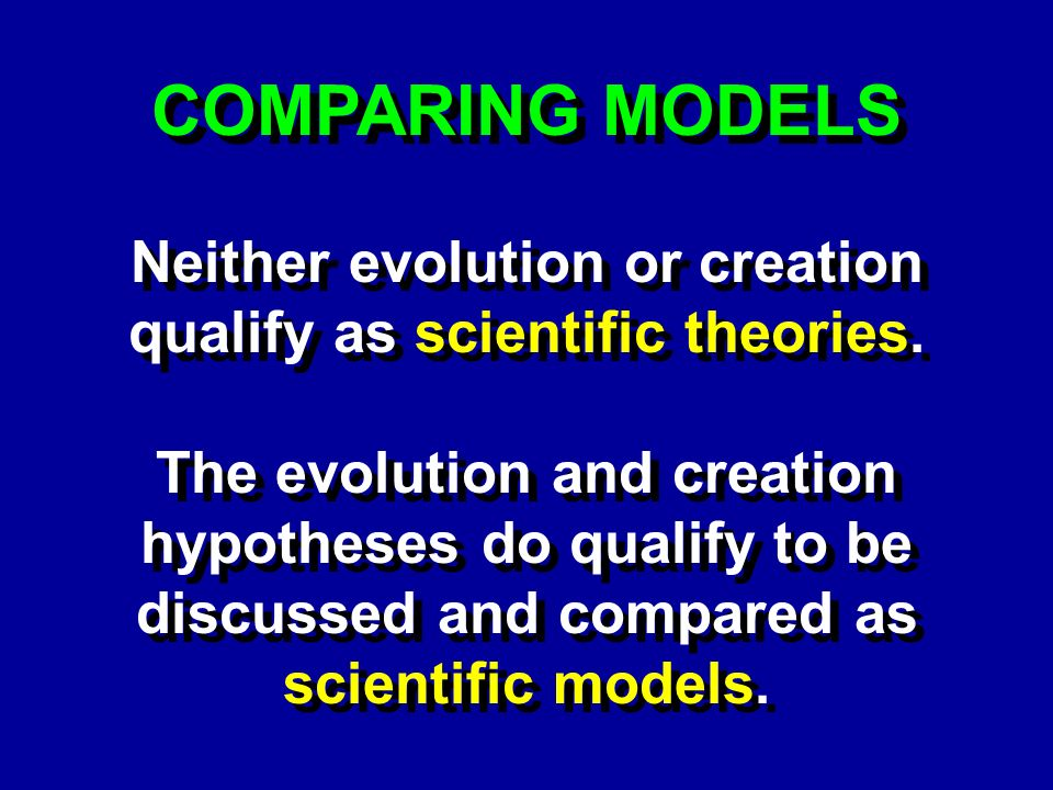 COMPARING MODELS Neither evolution or creation qualify as scientific theories.