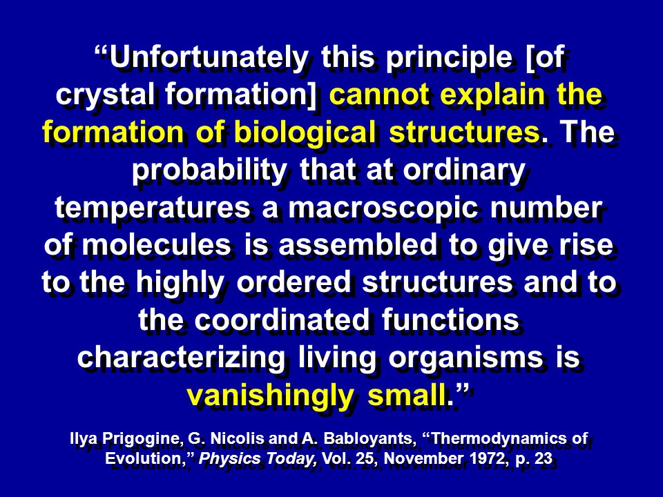 Unfortunately this principle [of crystal formation] cannot explain the formation of biological structures.
