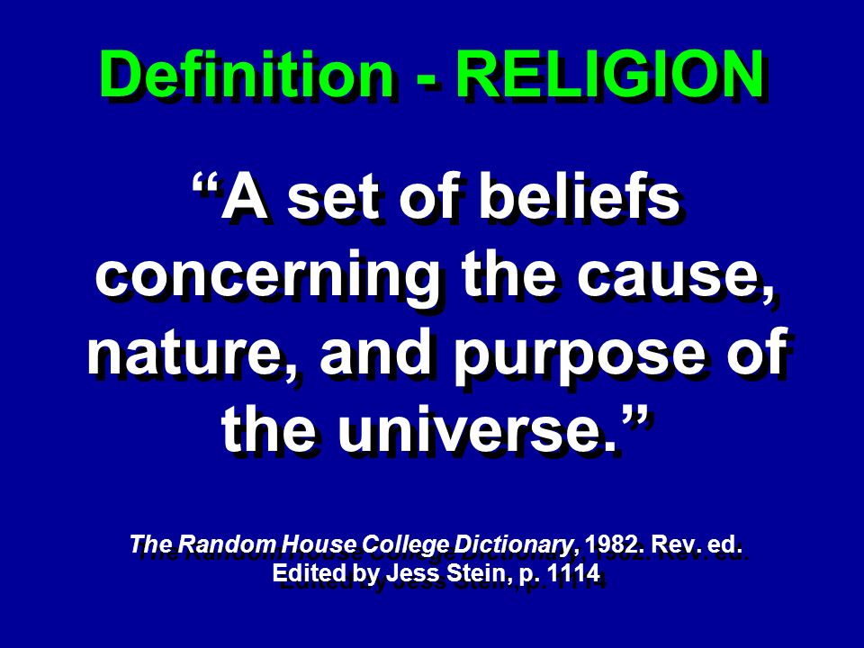 Definition - RELIGION A set of beliefs concerning the cause, nature, and purpose of the universe.