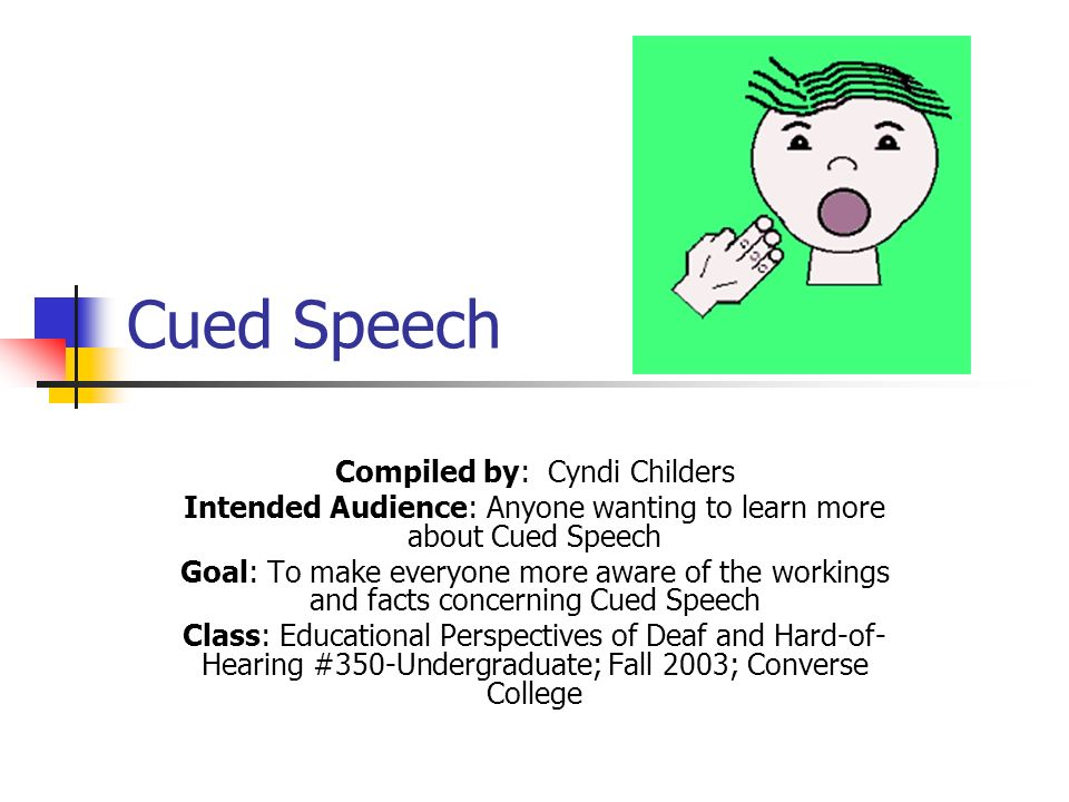 Cued Speech and Oralism Cued Speech addresses the problem of sounds and letters that look alike on the lips.