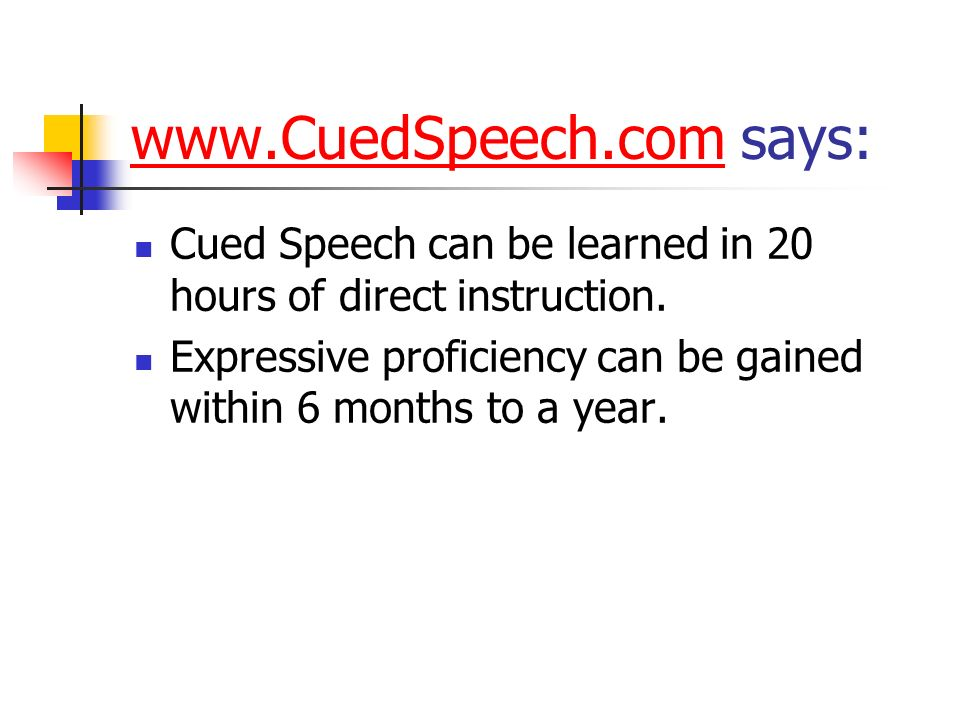 www.CuedSpeech.comwww.CuedSpeech.com says: Cued Speech can be learned in 20 hours of direct instruction. Expressive proficiency can be gained within 6