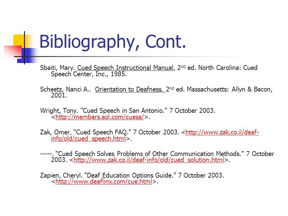 Bibliography, Cont. Sbaiti, Mary. Cued Speech Instructional Manual. 2 nd ed. North Carolina: Cued Speech Center, Inc., 1985. Scheetz, Nanci A.. Orient