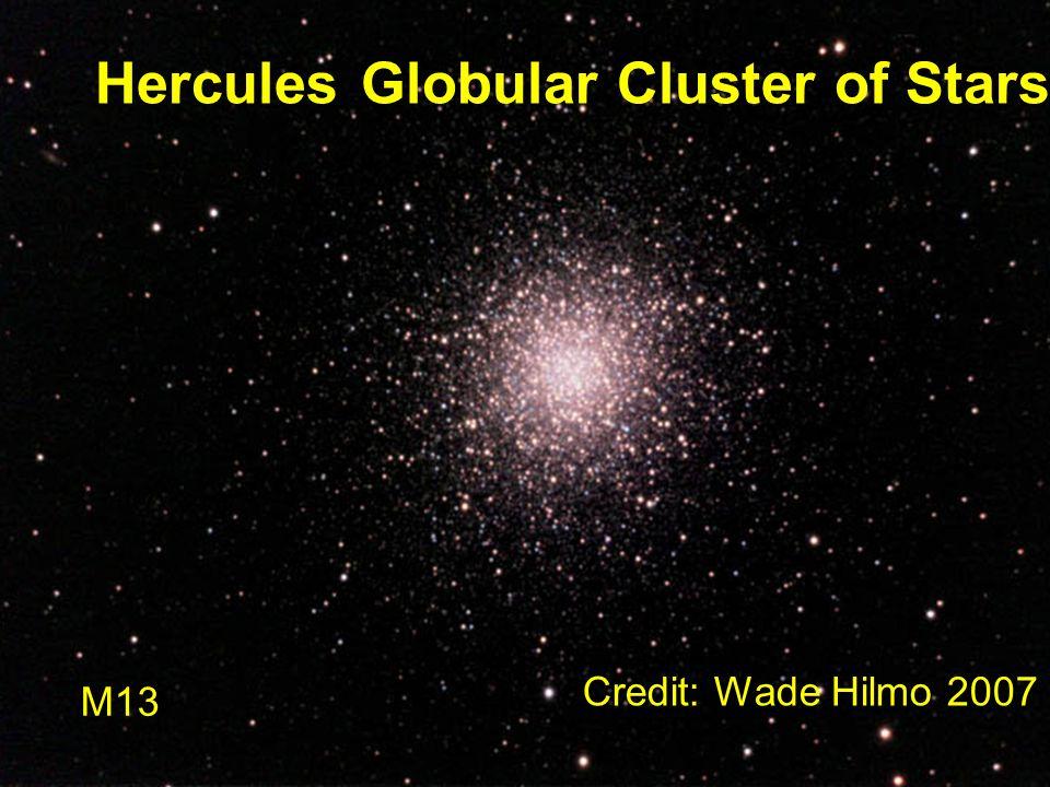 Hercules Globular Cluster of Stars M13 Credit: Wade Hilmo 2007