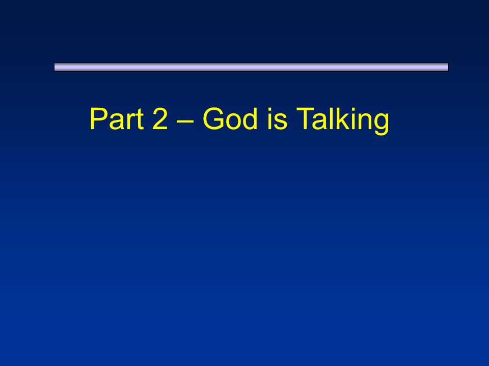 Part 2 – God is Talking