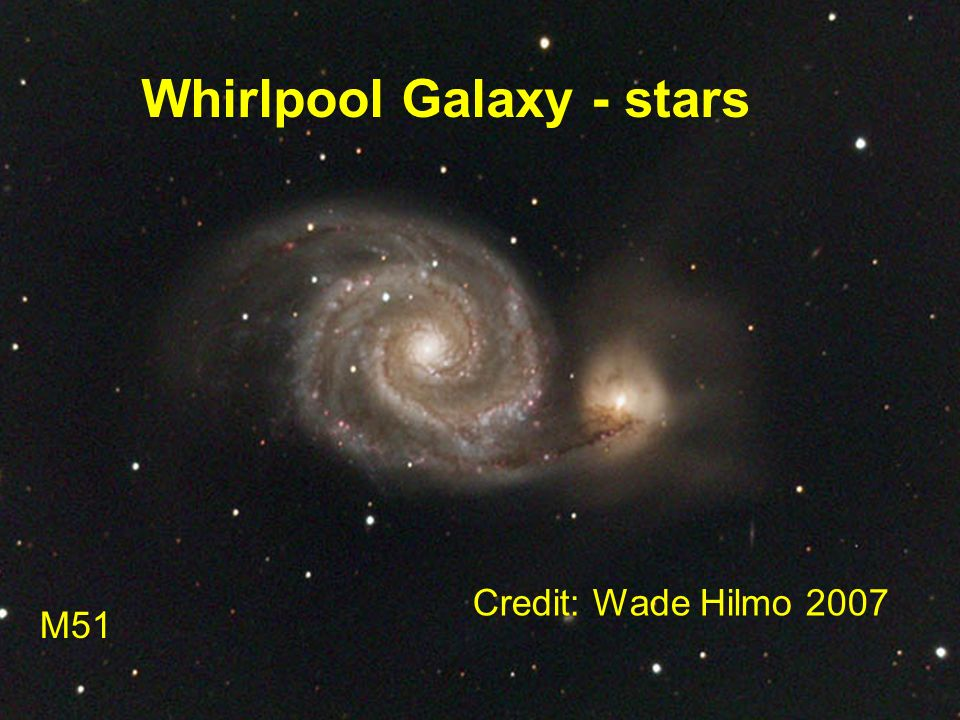 Whirlpool Galaxy - stars M51 Credit: Wade Hilmo 2007