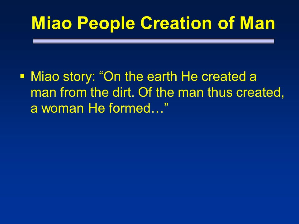 Miao People Creation of Man Miao story: On the earth He created a man from the dirt.