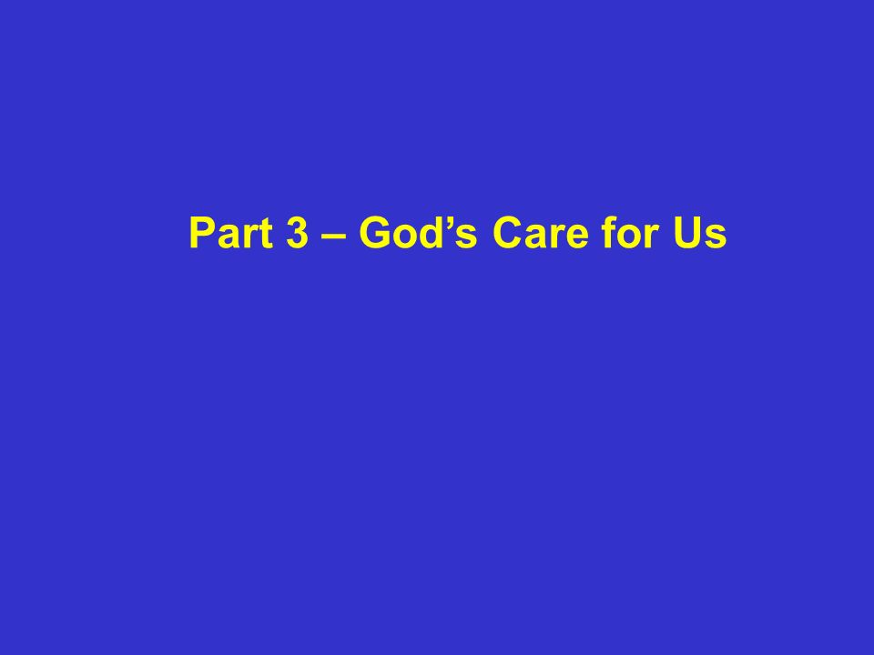 Part 3 – Gods Care for Us