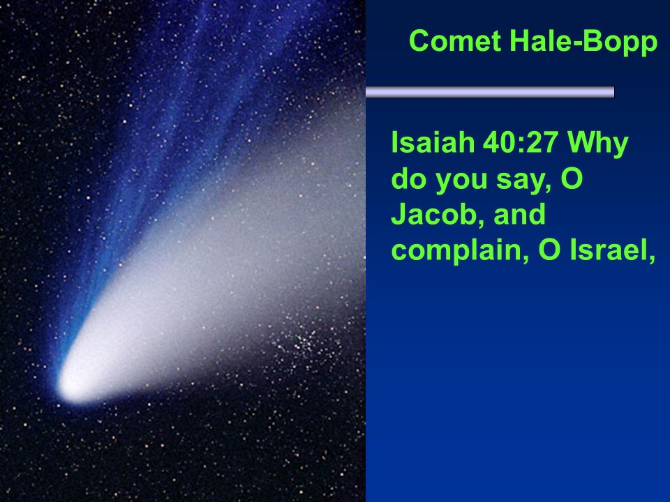 Comet Hale-Bopp Isaiah 40:27 Why do you say, O Jacob, and complain, O Israel,