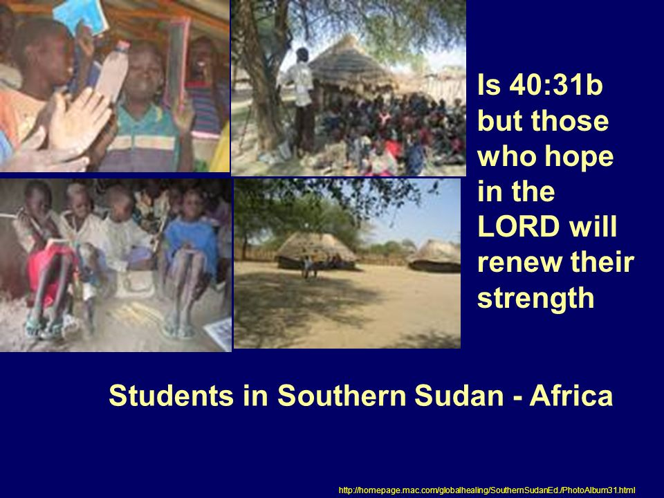 Is 40:31b but those who hope in the LORD will renew their strength Students in Southern Sudan - Africa