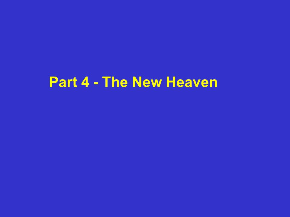 Part 4 - The New Heaven