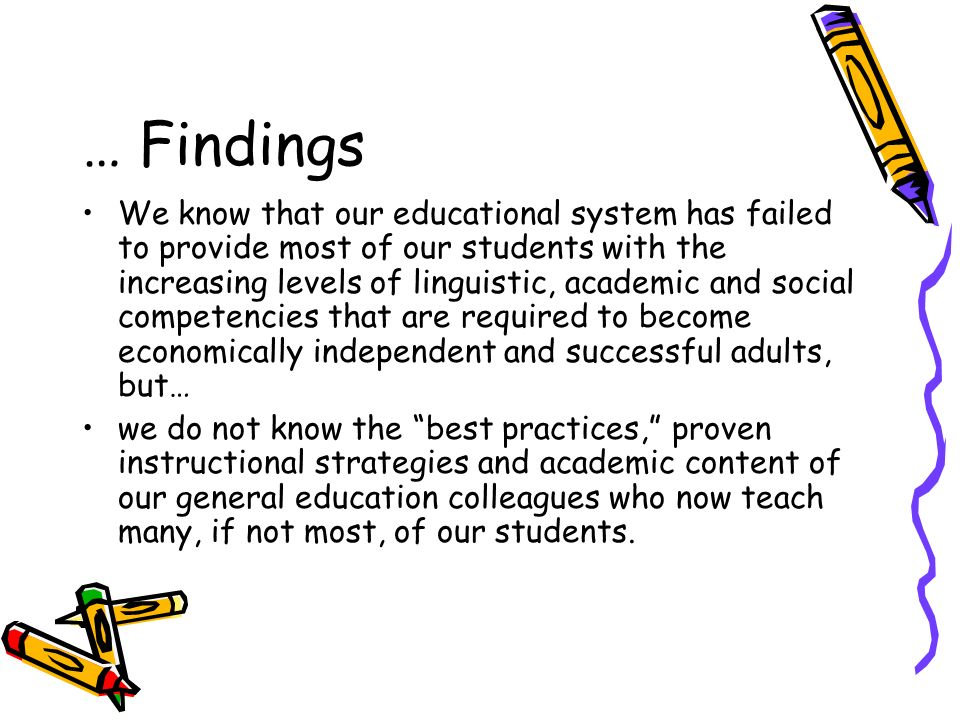 We know that our educational system has failed to provide most of our students with the increasing levels of linguistic, academic and social competencies that are required to become economically independent and successful adults, but… we do not know the best practices, proven instructional strategies and academic content of our general education colleagues who now teach many, if not most, of our students.