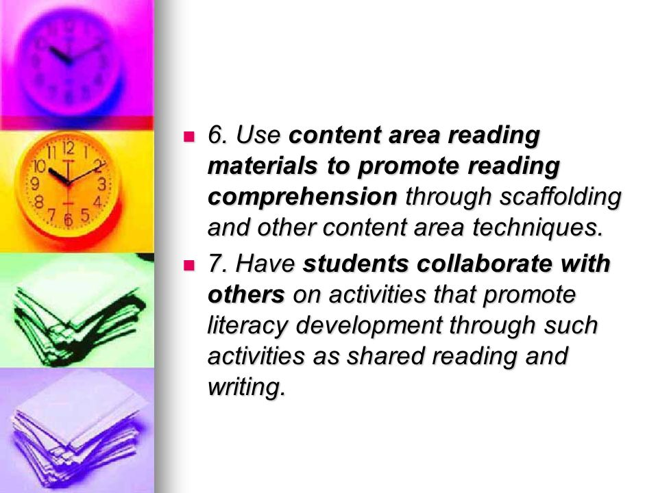 6. Use content area reading materials to promote reading comprehension through scaffolding and other content area techniques. 6. Use content area read