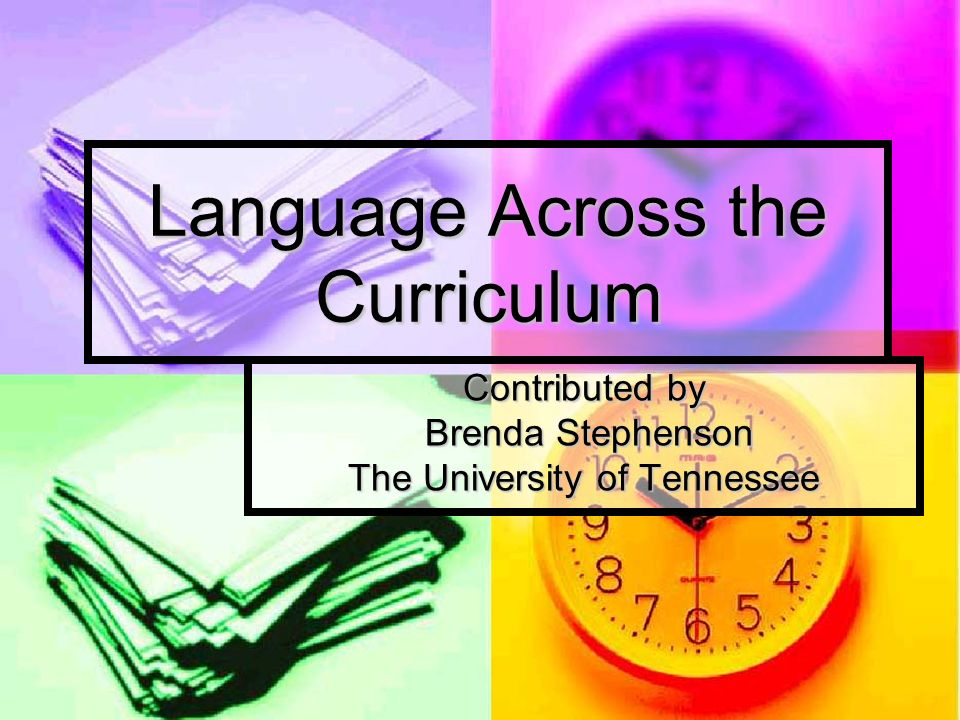 Language Across the Curriculum Contributed by Brenda Stephenson Brenda Stephenson The University of Tennessee
