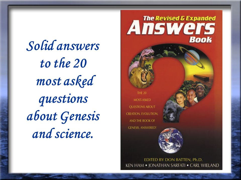 Solid answers to the 20 most asked questions about Genesis and science.
