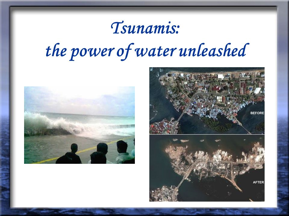 Tsunamis: the power of water unleashed
