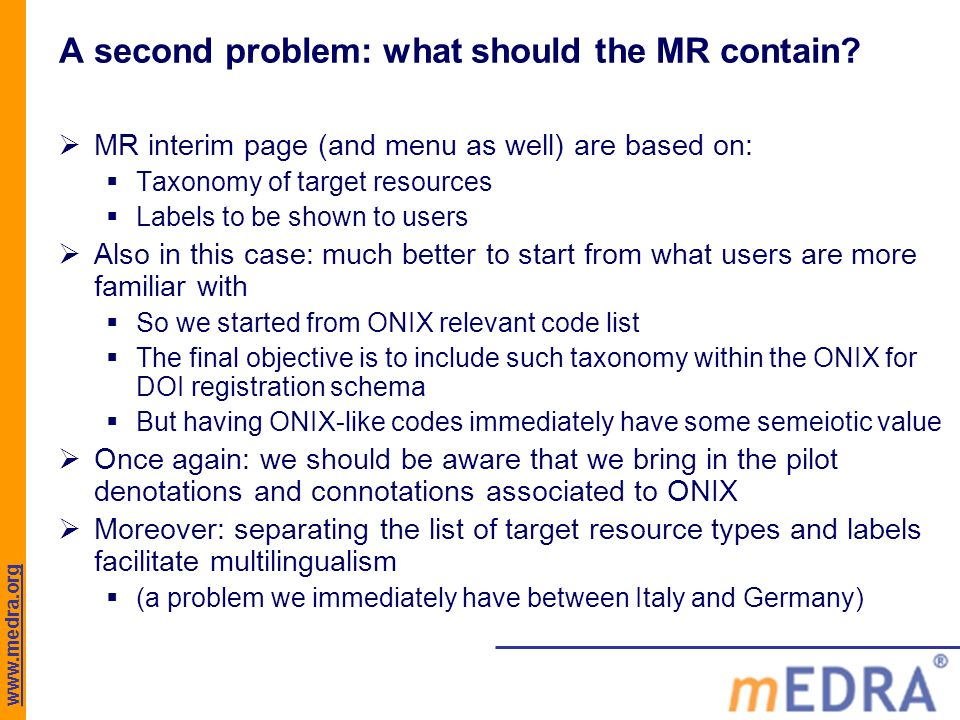 www.medra.org A second problem: what should the MR contain? MR interim page (and menu as well) are based on: Taxonomy of target resources Labels to be