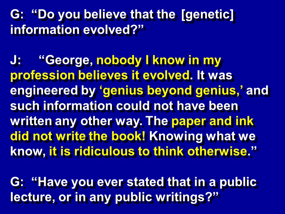 G: Do you believe that the [genetic] information evolved.
