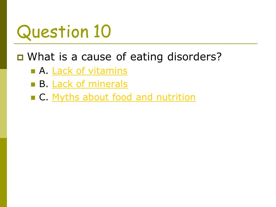 What is a cause of eating disorders. A. Lack of vitaminsLack of vitamins B.
