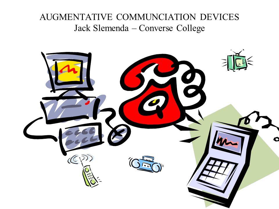 AUGMENTATIVE COMMUNCIATION DEVICES Jack Slemenda – Converse College