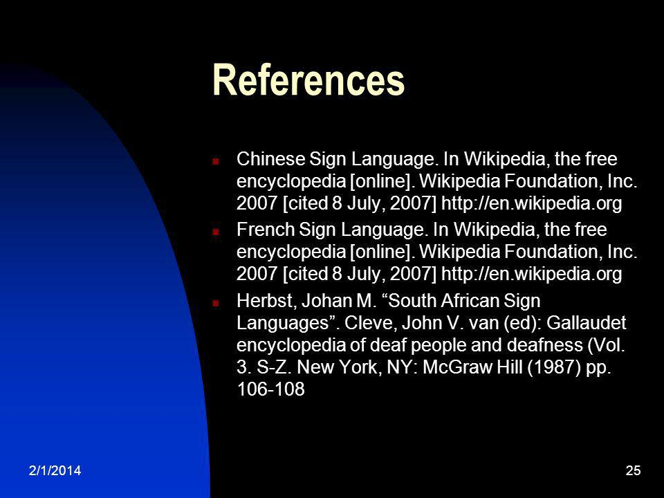 2/1/201425 References Chinese Sign Language. In Wikipedia, the free encyclopedia [online]. Wikipedia Foundation, Inc. 2007 [cited 8 July, 2007] http:/