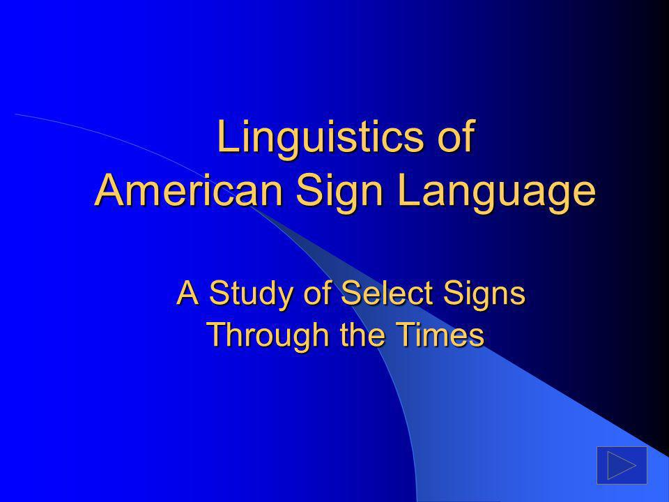Conclusion Through the exploration of only a few ASL signs, many aspects of historical change are evident.