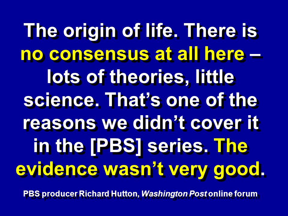 The origin of life. There is no consensus at all here – lots of theories, little science.