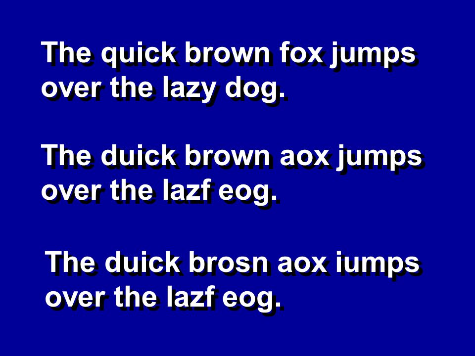 The quick brown fox jumps over the lazy dog. The duick brown aox jumps over the lazf eog. The duick brosn aox iumps over the lazf eog.