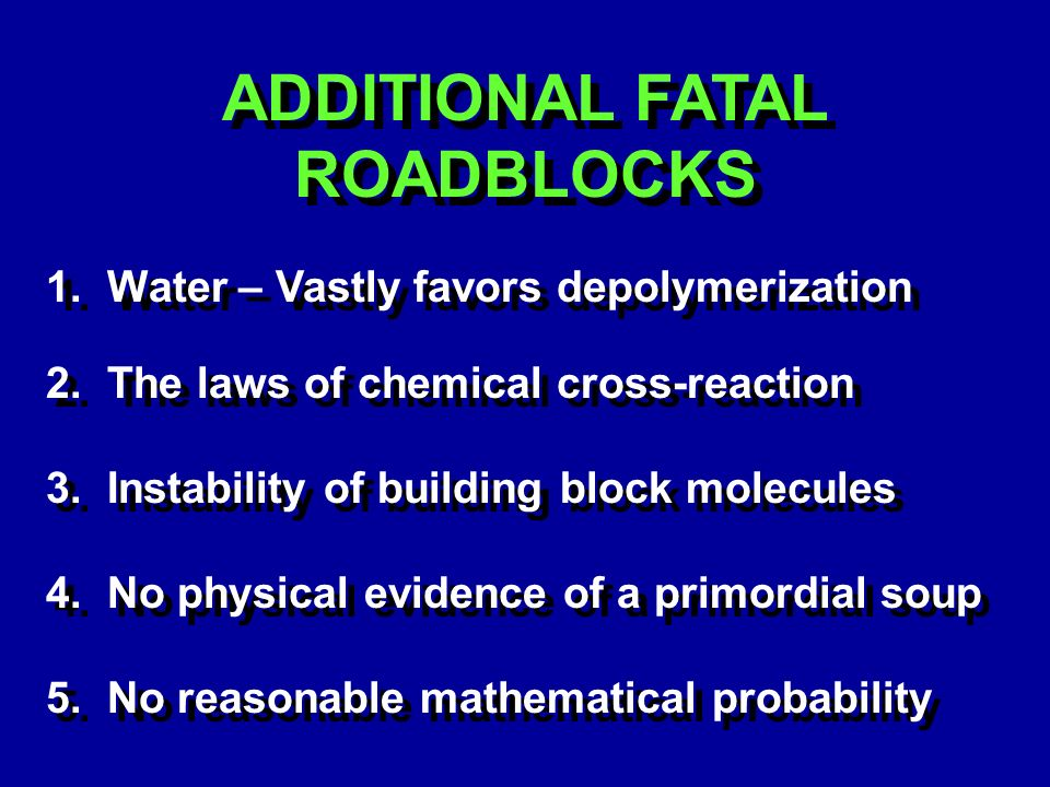 ADDITIONAL FATAL ROADBLOCKS 1. Water – Vastly favors depolymerization 2. The laws of chemical cross-reaction 3. Instability of building block molecule