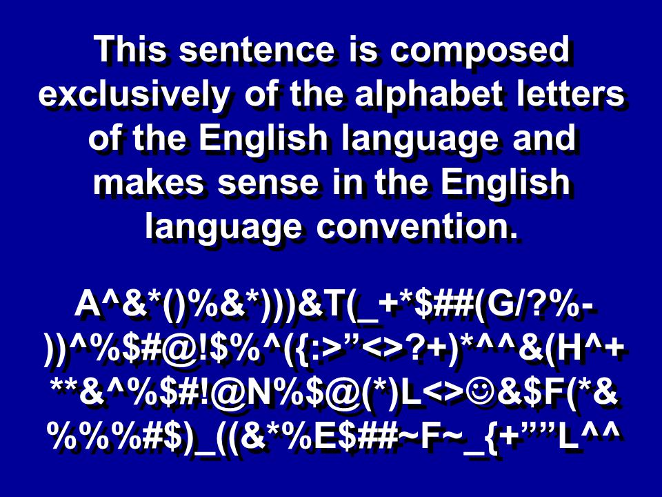 This sentence is composed exclusively of the alphabet letters of the English language and makes sense in the English language convention.