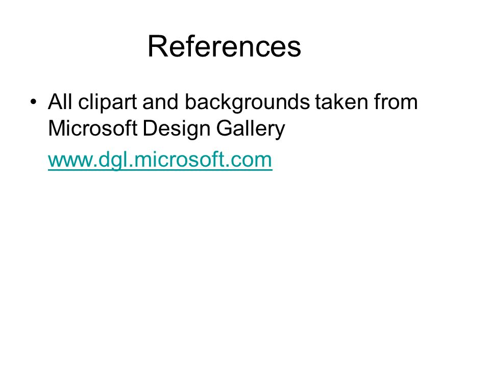 References All clipart and backgrounds taken from Microsoft Design Gallery www.dgl.microsoft.com