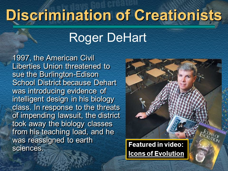 Discrimination of Creationists 1997, the American Civil Liberties Union threatened to sue the Burlington-Edison School District because Dehart was int