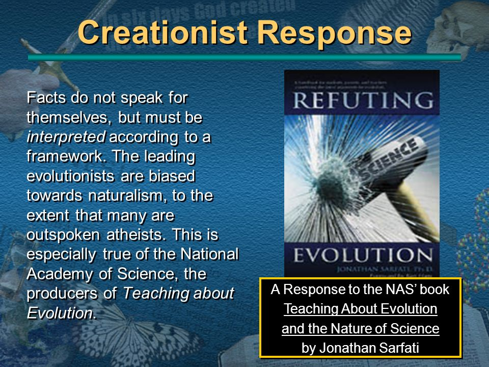 Creationist Response Facts do not speak for themselves, but must be interpreted according to a framework. The leading evolutionists are biased towards