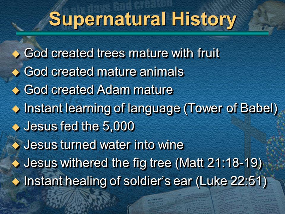 u God created trees mature with fruit u God created mature animals u God created Adam mature u Instant learning of language (Tower of Babel) u Jesus f
