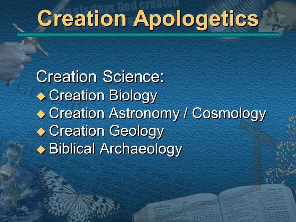 Creation Apologetics Creation Science: u Creation Biology u Creation Astronomy / Cosmology u Creation Geology u Biblical Archaeology Creation Science: