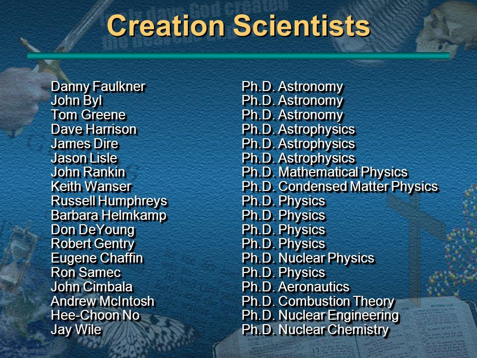 Danny FaulknerPh.D. Astronomy John BylPh.D. Astronomy Tom GreenePh.D. Astronomy Dave HarrisonPh.D. Astrophysics James DirePh.D. Astrophysics Jason Lis