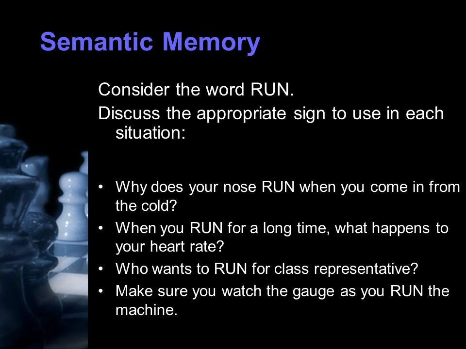 Semantic Memory Consider the word RUN.