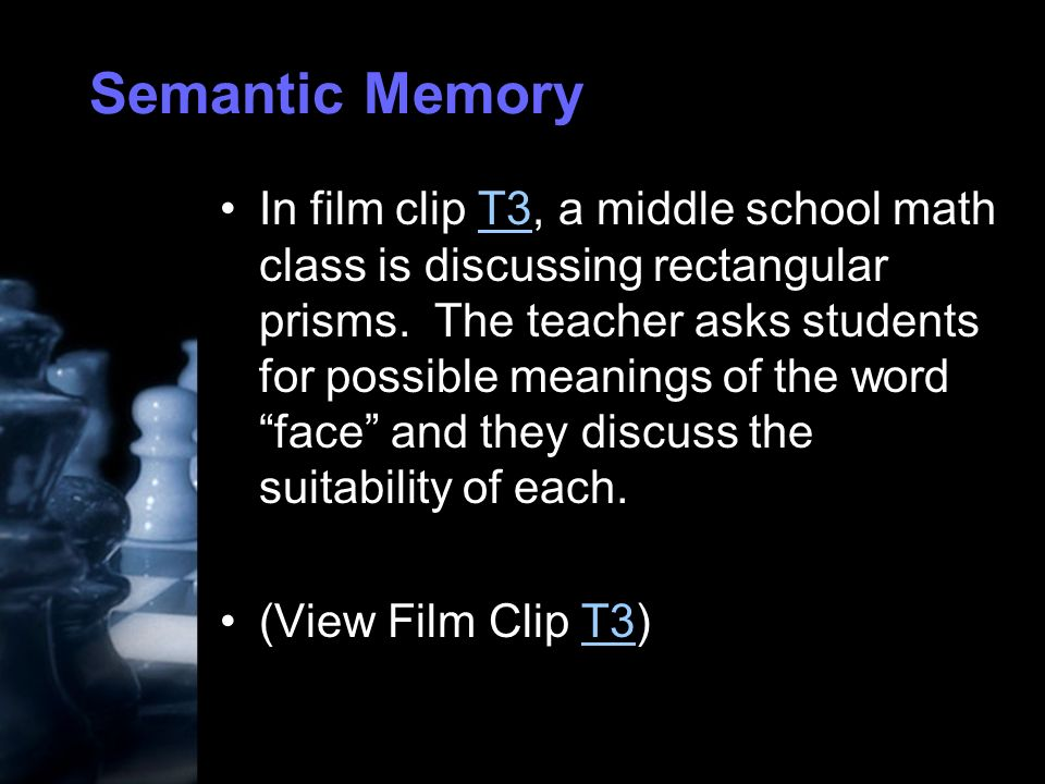 Semantic Memory In film clip T3, a middle school math class is discussing rectangular prisms.