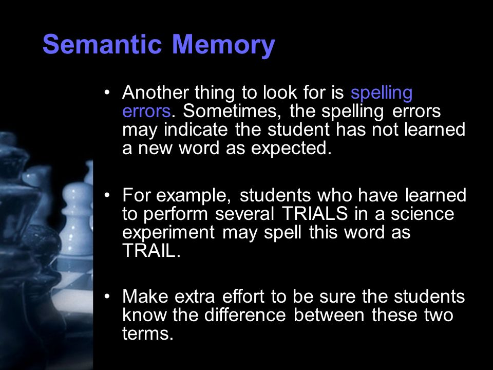 Semantic Memory Another thing to look for is spelling errors.