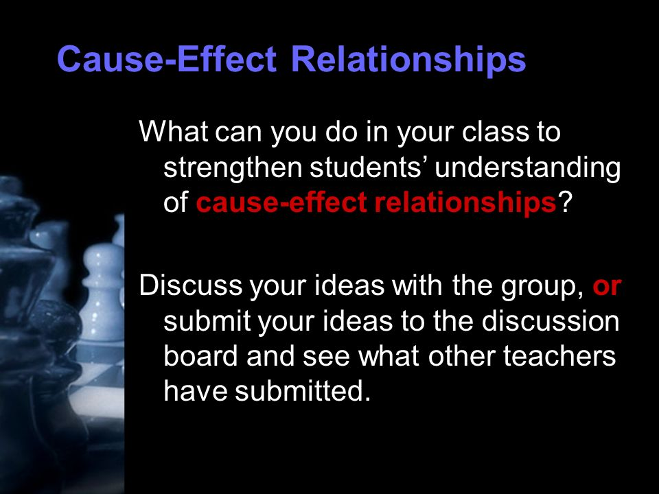 Cause-Effect Relationships What can you do in your class to strengthen students understanding of cause-effect relationships.