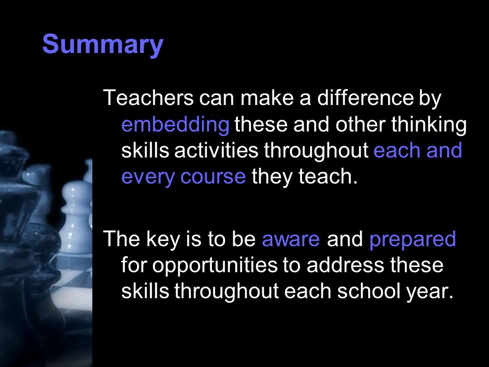 Summary Teachers can make a difference by embedding these and other thinking skills activities throughout each and every course they teach.