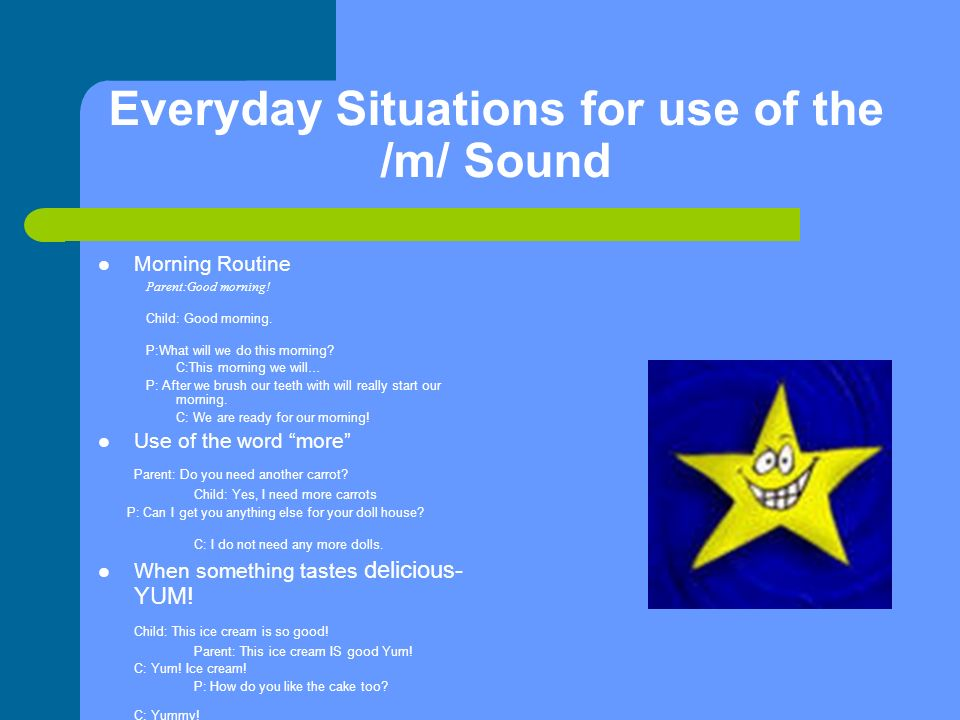Everyday Situations for use of the /m/ Sound Morning Routine Parent:Good morning.