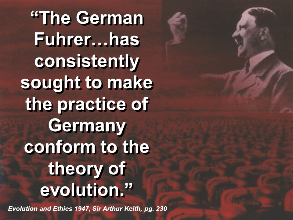 The German Fuhrer…has consistently sought to make the practice of Germany conform to the theory of evolution.