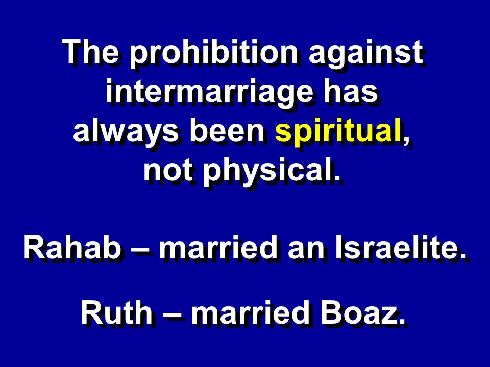 The prohibition against intermarriage has always been spiritual, not physical.